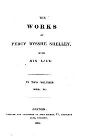 The Works of Percy Bysshe Shelley: With His Life, Volume 2