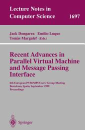 Recent Advances in Parallel Virtual Machine and Message Passing Interface: 6th European PVM/MPI Users' Group Meeting, Barcelona, Spain, September 26-29, 1999, Proceedings