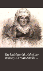 The legislatorial trial of her majesty, Carolin Amelia Elizabeth, by the author of 'The royal wanderer'.