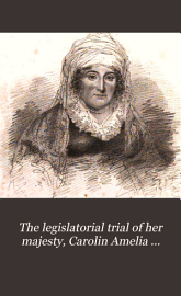 The Legislatorial Trial Of Her Majesty  Carolin Amelia Elizabeth  By The Author Of  The Royal Wanderer