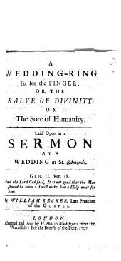 A Wedding-Ring Fit for the Finger: Or, The Salve Of Divinity On The Sore of Humanity: Laid Open in a Sermon At A Wedding in St. Edmonds