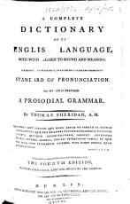 A Complete Dictionary of the English Language, Both with Regard to Sound and Meaning ... To which is Prefixed a Prosodial Grammar ... The Second Edition ... Enlarged