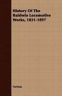 History of the Baldwin Locomotive Works, 1831-1897