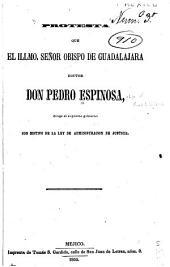 Protesta que el Illmo. señor obispo de Guadalajara, doctor don Pedro Espinosa, dirige al supremo gobierno con motivo de la ley de administracion de justicia