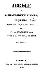 Abrégé de L'histoire de Nismes: Continué jusqu'a nos jours, Volume3