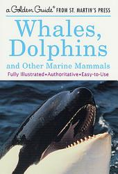 Whales, Dolphins, and Other Marine Mammals: A Fully Illustrated, Authoritative and Easy-to-Use Guide