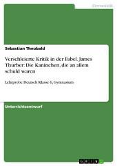 Verschleierte Kritik in der Fabel. James Thurber: Die Kaninchen, die an allem schuld waren: Lehrprobe Deutsch Klasse 6, Gymnasium