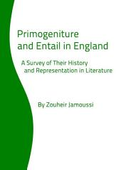 Primogeniture and Entail in England: A Survey of Their History and Representation in Literature
