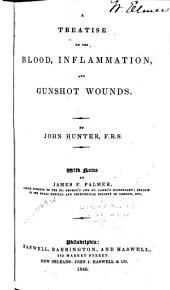 A Treatise on the Blood, Inflammation, and Gunshot Wounds: Volume 945; Volume 1840