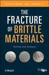 The Fracture of Brittle Materials: Testing and Analysis