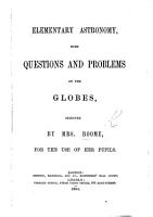 Elementary Astronomy  with questions and problems on the Globes  selected by Mrs Roome  etc PDF