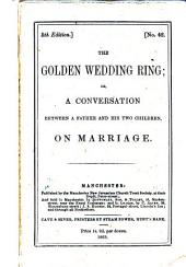 The Golden Wedding Ring; Or, A Conversation Between a Father and His Two Children on Marriage. (5th Edition.) [By John Clowes.]