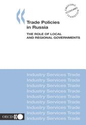 Trade Policies in Russia The Role of Local and Regional Governments: The Role of Local and Regional Governments