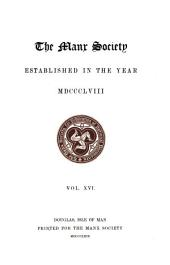 Mona Miscellany: A Selection of Proverbs, Sayings, Ballads, Customs, Superstitions, and Legends Peculiar to the Isle of Man, Volume 16