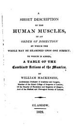 A Short Description of the Human Muscles: In an Order of Dissection by which the Whole May be Examined Upon One Subject; to which is Added a Table of the Combined Actions of the Muscles