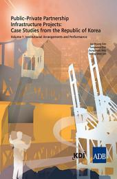 Public–Private Partnership Infrastructure Project: Case Studies from the Republic of Korea: Volume 1: Institutional Arrangements and Performance, Volume 16