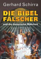 Die Bibelfälscher und die historische Wahrheit: Zweite überarbeitete und erweiterte Auflage