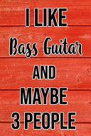 I Like Bass Guitar And Maybe 3 People