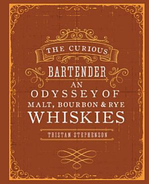 The Curious Bartender  An Odyssey of Malt  Bourbon   Rye Whiskies PDF