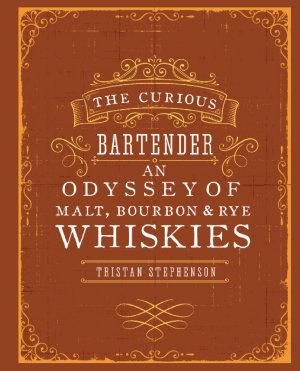 The Curious Bartender  An Odyssey of Malt  Bourbon   Rye Whiskies