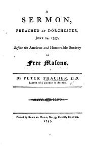 A Sermon preached ... before the Ancient and Honorable Society of Free Masons