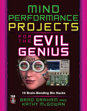 Mind Performance Projects for the Evil Genius  19 Brain Bending Bio Hacks
