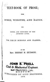 Text-book of Prose: From Burke, Webster, and Bacon : with Notes, and Sketches of the Authors' Lives : for Use in Schools and Classes