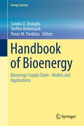 Handbook of Bioenergy: Bioenergy Supply Chain - Models and Applications