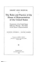 Constitution of the United States, Jefferson's Manual, the Rules of the House of Representatives of the ... Congress, and a Digest and Manual of the Rules and Practice of the House of Representatives of the United States