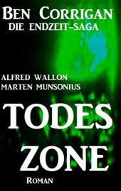 Todeszone (Ben Corrigan - die Endzeit-Saga 1): Cassiopeiapress SF