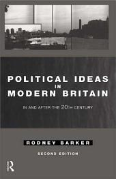 Political Ideas in Modern Britain: In and After the Twentieth Century, Edition 2