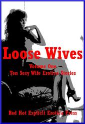 Loose Wives Volume One: Ten Sexy Wife Erotica Stories
