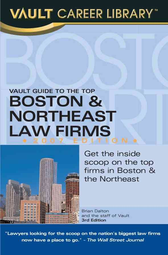 Vault Guide to the Top Boston & Northeast Law Firms, 2007