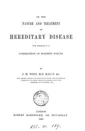 On the nature and treatment of hereditary disease with a reference to a correlation of morbific forces
