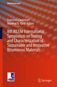 8th RILEM International Symposium on Testing and Characterization of Sustainable and Innovative Bituminous Materials PDF