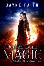 Demon Born Magic: Ella Grey Series Book 3