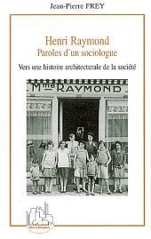 Henri Raymond: Paroles d'un sociologue - Vers une histoire architecturale de la société