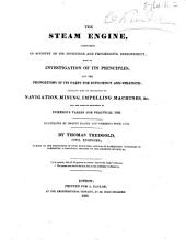 The Steam Engine, Comprising an Account of Its Invention and Progressive Improvement; with an Investigation of Its Principles ... Detailing Also Its Application to Navigation, Mining, Impelling Machines, &c. ... Illustrated by ... Plates, and ... Wood Cuts