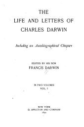 The Life and Letters of Charles Darwin: Including an Autobiographical Chapter, Volume 1