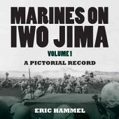 Marines On Iwo Jima: Volume 1, A Pictorial Record, Volume 1