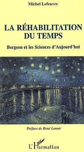 La Réhabilitation du temps: Bergson et les Sciences d'Aujourd'hui