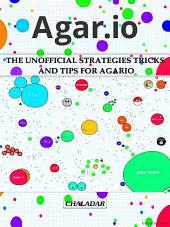 Agario The Unofficial Strategies Tricks and Tips for Agario
