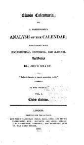 Clavis Calendaria: Or, A Compendious Analysis of the Calendar, Illustrated with Ecclesiastical, Historical, and Classical Anecdotes, Volume 1