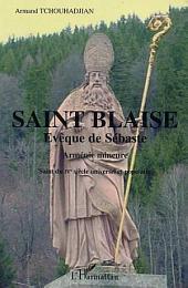 Saint Blaise Evêque de Sébaste: Saint du IVe siècle universel et populaire