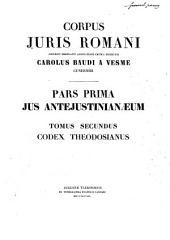 Corpus iuris Romani: Ius anteiustinianaeum : Tom. 2. - Codex Theodosianus ; Fasc. I, Lib. 1 - 4, Volume 2, Part 1