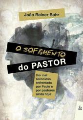 O sofrimento do pastor: Um mal silencioso enfrentado por Paulo e por pastores ainda hoje