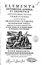 Elementa arithmeticæ, algebræ, et geometriæ institutionibus physicis præmittenda auctore Francisco Jacquier ex Minimorum familia primariarum per Europam academiarum socio, ..