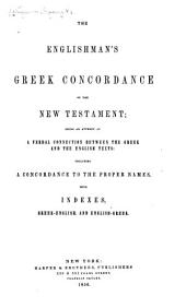The Englishman's Greek Concordance of the New Testament: Being an Attempt at a Verbal Connection Between the Greek and the English Texts : Including a Concordance to the Proper Names, with Indexes, Greek-English, and English-Greek