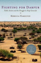 Fighting for Darfur: Public Action and the Struggle to Stop Genocide
