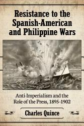 Resistance To The Spanish American And Philippine Wars Book PDF